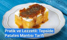 Pratik ve Lezzetli: Tepside Patates Mantısı Tarifi